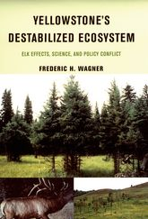 Yellowstone's Destabilized Ecosystem: Elk Effects, Science, and Policy Conflict
