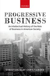 Progressive Business: An Intellectual History of the Role of Business in American Society