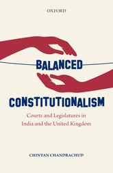Balanced Constitutionalism: Courts and Legislatures in India and the United Kingdom